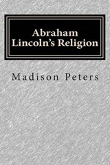 Abraham Lincoln's Religion | Madison Clinton Peters |