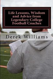 Life Lessons, Wisdom and Advice from Legendary College Football Coaches