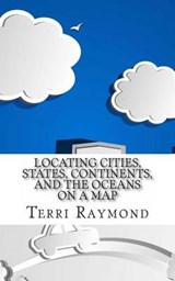 Locating Cities, States, Continents, and the Oceans on a Map | Terri Raymond |