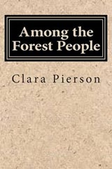 Among the Forest People | Clara Dillingham Pierson |
