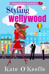 Styling Wellywood (Wellywood Romantic Comedy Series, #1) | Kate O'keeffe |