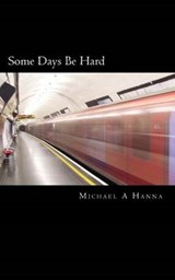 Some Days Be Hard | Michael a. Hanna |