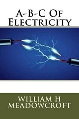 A-B-C of Electricity | Mr William H. Meadowcroft |