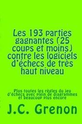 Les193 Parties Gagnantes Les Plus Courtes (25 Coups Et Moins) Gagnees Contre Des Logiciels D'Echecs de Tres Haut Niveau