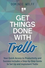 Get Things Done With Trello | Dominic Wolff |