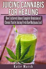 Juicing Cannabis for Healing | Katie Marsh |