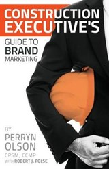 Construction Executives Guide to Brand Marketing | Perryn Olson |