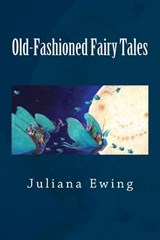 Old-Fashioned Fairy Tales | Juliana Ewing |
