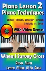 Piano Lessons #2 - Piano Techniques - Block Triads, Broken Triads, Melody in 3rds - With Video Demos to When I Survey the Wondrous Cross | Rosa Suen |