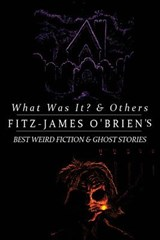 What Was It? and Others | Fitz-James O'brien |