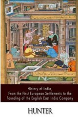 History of India, from the First European Settlements to the Founding of the English East India Company | William Wilson Hunter |