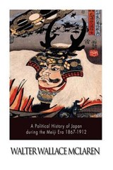 A Political History of Japan During the Meiji Era 1867-1912 | Walter Wallace McLaren |