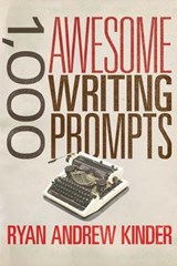 1,000 Awesome Writing Prompts | Ryan Andrew Kinder |
