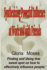 Synthesizing Powerful Influence at Work and With Friends | Gloria Valerio Moses |