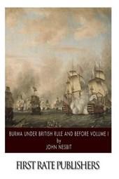 Burma Under British Rule and Before Volume I