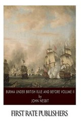Burma Under British Rule and Before Volume II | John Nisbet |