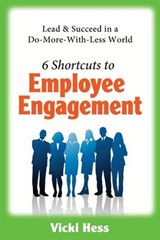 6 Shortcuts to Employee Engagement | Vicki Hess |