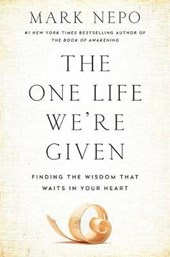 The One Life We're Given | Mark Nepo |
