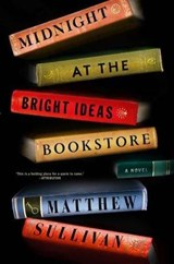 Midnight at the Bright Ideas Bookstore | Matthew Sullivan |