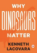 Why Dinosaurs Matter | Kenneth Lacovara |