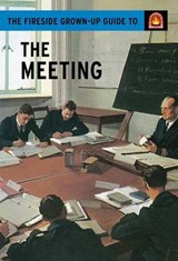 The Fireside Grown-Up Guide to the Meeting | Hazeley, Jason ; Morris, Joel |