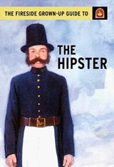 The Fireside Grown-Up Guide to the Hipster | Hazeley, Jason ; Morris, Joel |