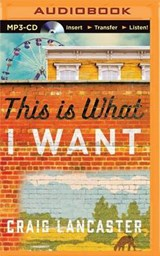 This Is What I Want | Craig Lancaster |