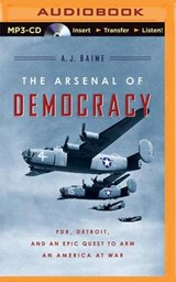 The Arsenal of Democracy | A. J. Baime |