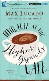 Miracle at the Higher Grounds Cafe | Max Lucado |