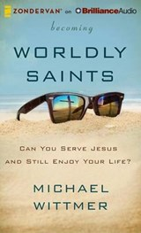 Becoming Worldly Saints | Michael Wittmer |