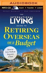 The International Living Guide to Retiring Overseas on a Budget | Suzan Haskins |