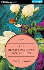 The Blind Contessa's New Machine | Carey Wallace |