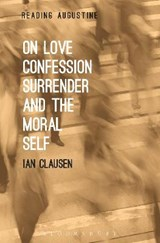 On Love, Confession, Surrender and the Moral Self | Ian Clausen |