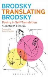 Brodsky Translating Brodsky: Poetry in Self-Translation | Alexandra Berlina |