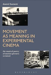 Movement as Meaning in Experimental Cinema | Daniel Barnett |