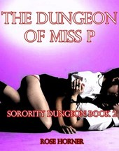 The Dungeon of Miss P: Sorority Dungeon Book 2 (Lesbian BDSM Erotica)