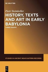 History, Texts and Art in Early Babylonia | Piotr Steinkeller |