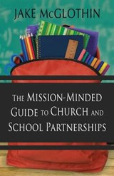 The Mission-Minded Guide to Church and School Partnerships | Jake Mcglothin |