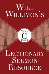 Will Willimon's Lectionary Sermon Resource, Year C | Will Willimon |