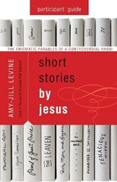 Short Stories by Jesus Participant Guide | Amy-Jill Levine |