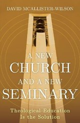 A New Church and a New Seminary | David McAllister-Wilson |