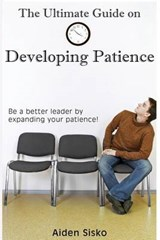 The Ultimate Guide on Developing Patience | Aiden J. Sisko |