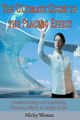 The Ultimate Guide to the Placebo Effect | Nicky J. Westen |