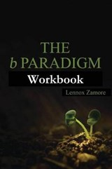 The B Paradigm Workbook | Lennox Zamore |