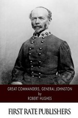 Great Commanders, General Johnston | Robert Hughes |
