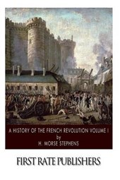 A History of the French Revolution Volume I