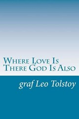 Where Love Is There God Is Also | Graf Leo Tolstoy |