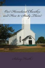Our Homeland Churches and How to Study Them | Sidney Heath |