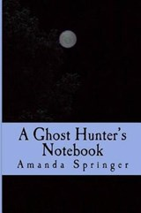 A Ghost Hunter's Notebook | Amanda Springer |