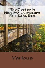 The Doctor in History, Literature, Folk-Lore, Etc. | Various |